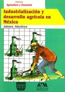 Portada INDUSTRIALIZACIÓN Y DESARROLLO AGRÍCOLA EN MÉXICO