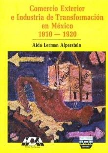 Portada COMERCIO EXTERIOR E INDUSTRIA DE TRANSFORMACIÓN EN MÉXICO, 1910-1920