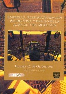 Portada EMPRESAS, REESTRUCTURACIÓN PRODUCTIVA Y EMPLEO EN LA  AGRICULTURA MEXICANA