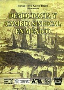 Portada DEMOCRACIA Y CAMBIO SINDICAL EN MÉXICO