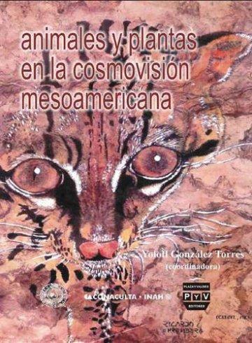 Portada ANIMALES Y PLANTAS EN LA COSMOVISIÓN MESOAMERICANA