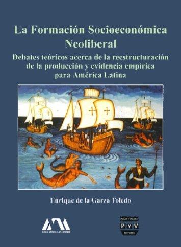 Portada LA FORMACIÓN SOCIOECONÓMICA NEOLIBERAL