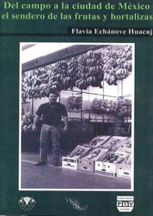 Portada DEL CAMPO A LA CIUDAD DE MÉXICO: El sendero de las frutas y hortalizas