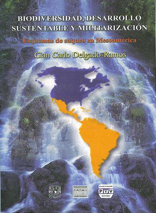 Portada BIODIVERSIDAD, DESARROLLO SUSTENTABLE Y MILITARIZACIÓN. Esquemas de saqueo en Mesoamérica