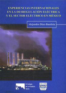 Portada EXPERIENCIAS INTERNACIONALES EN LA DESREGULACIÓN ELÉCTRICA Y EL SECTOR ELÉCTRICO EN MÉXICO