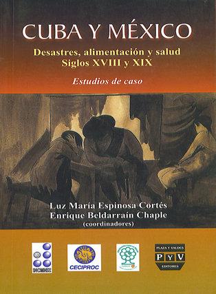 Portada CUBA Y MÉXICO. Desastres, alimentación y salud Siglos XVIII y XIX