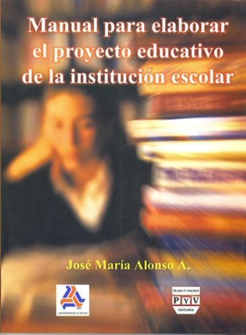 Portada MANUAL PARA ELABORAR EL PROYECTO EDUCATIVO DE LA INSTITUCIÓN ESCOLAR