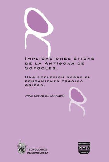 Portada IMPLICACIONES ÉTICAS DE LA ANTÍGONA DE SÓFOCLES