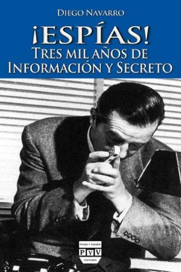 Portada ¡ ESPÍAS ! TRES MIL AÑOS DE INFORMACIÓN Y SECRETO