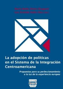 Portada LA ADOPCIÓN DE POLÍTICAS EN EL SISTEMA DE LA INTEGRACIÓN CENTROAMERICANA